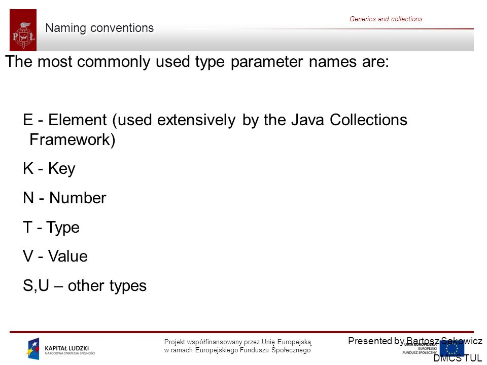 The most commonly used type parameter names are: