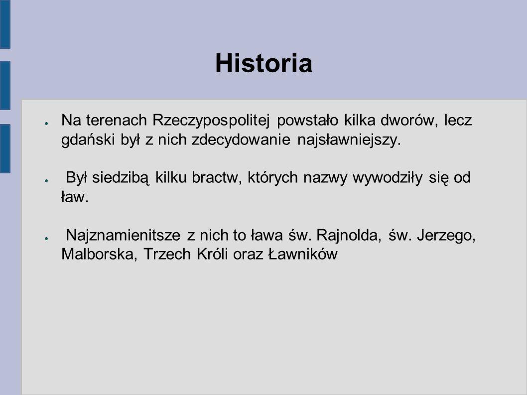 Historia Na terenach Rzeczypospolitej powstało kilka dworów, lecz gdański był z nich zdecydowanie najsławniejszy.