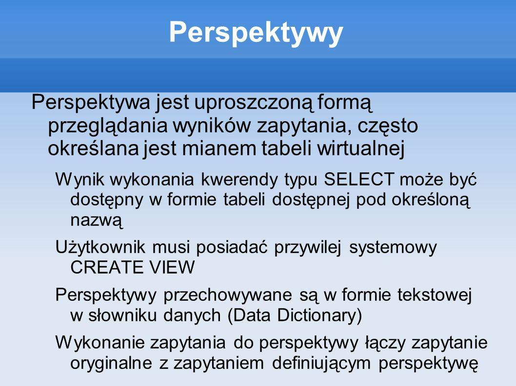 Perspektywy Perspektywa jest uproszczoną formą przeglądania wyników zapytania, często określana jest mianem tabeli wirtualnej.