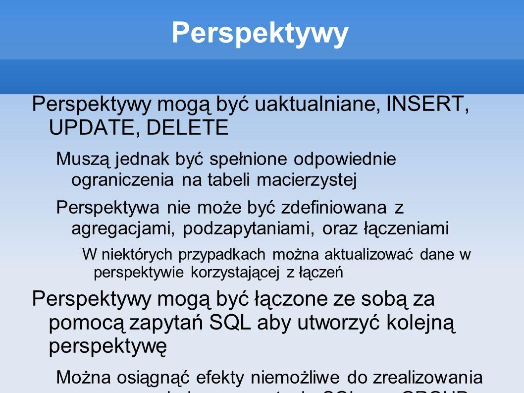 Perspektywy Perspektywy mogą być uaktualniane, INSERT, UPDATE, DELETE