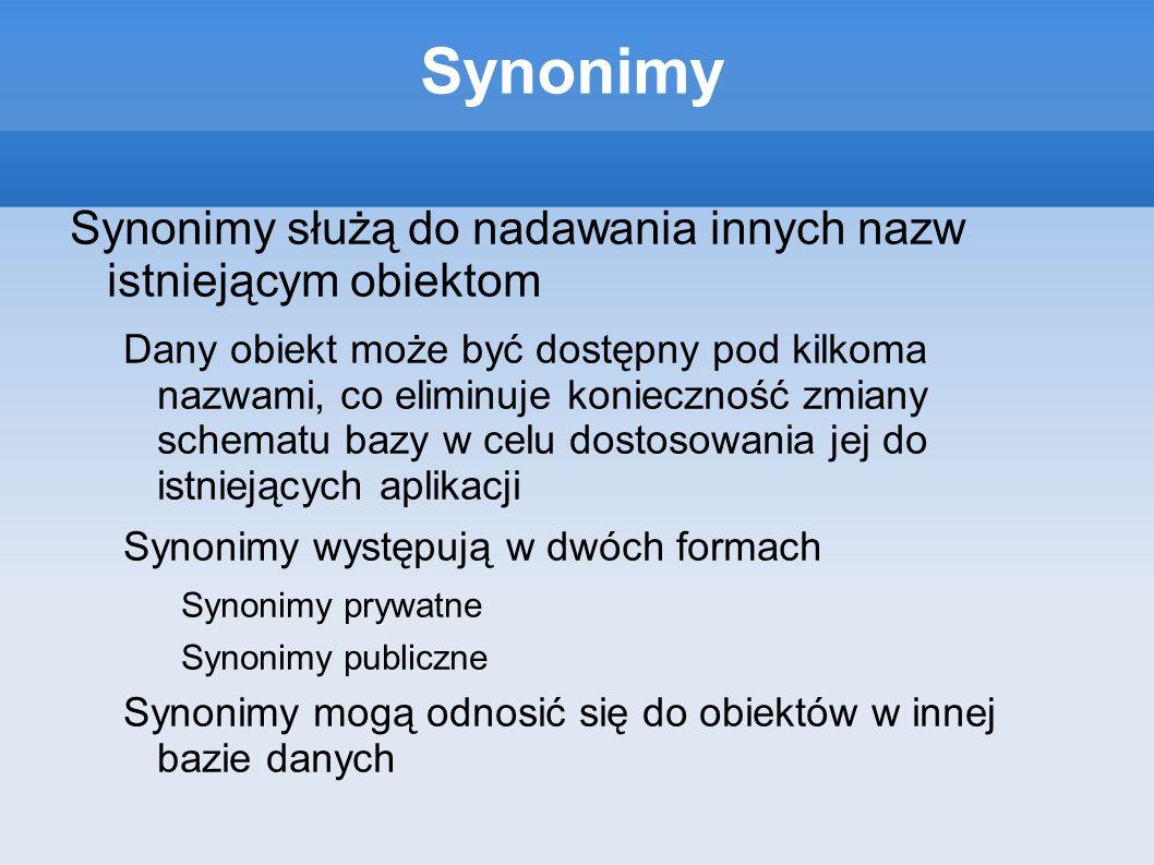 Synonimy Synonimy służą do nadawania innych nazw istniejącym obiektom