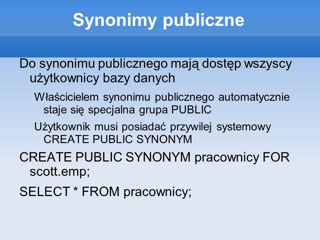 Synonimy publiczne Do synonimu publicznego mają dostęp wszyscy użytkownicy bazy danych.