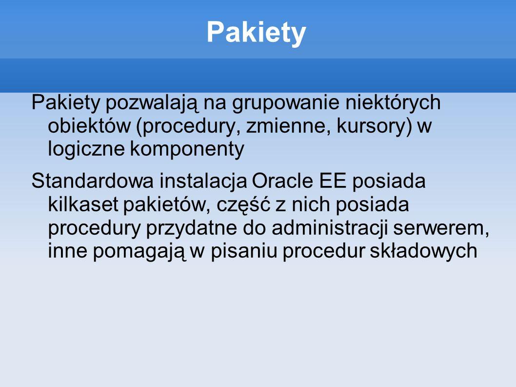 Pakiety Pakiety pozwalają na grupowanie niektórych obiektów (procedury, zmienne, kursory) w logiczne komponenty.