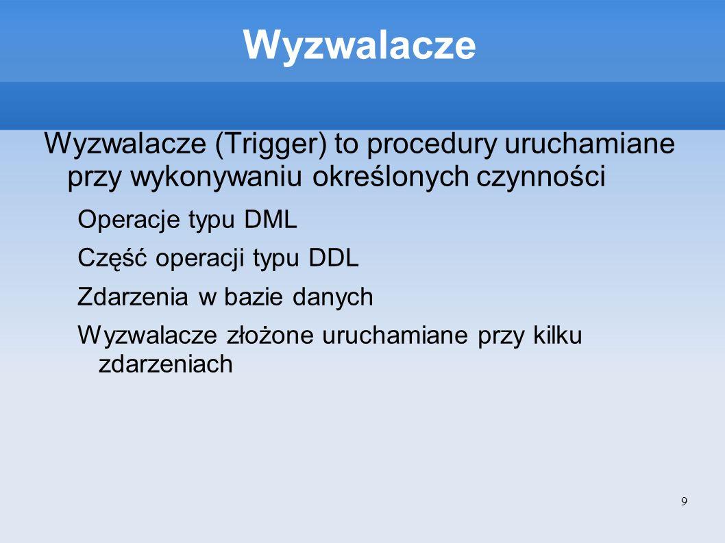 WyzwalaczeWyzwalacze (Trigger) to procedury uruchamiane przy wykonywaniu określonych czynności. Operacje typu DML.