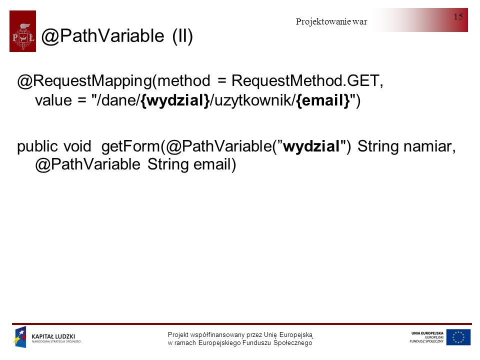 @PathVariable (II) @RequestMapping(method = RequestMethod.GET, value = /dane/{wydzial}/uzytkownik/{email} )
