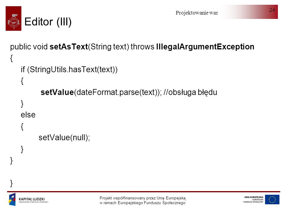 Editor (III) public void setAsText(String text) throws IllegalArgumentException. { if (StringUtils.hasText(text))