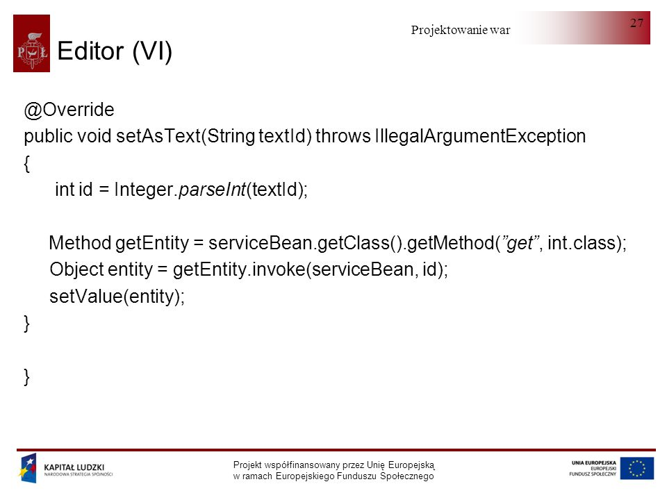 Editor (VI)@Override. public void setAsText(String textId) throws IllegalArgumentException. { int id = Integer.parseInt(textId);