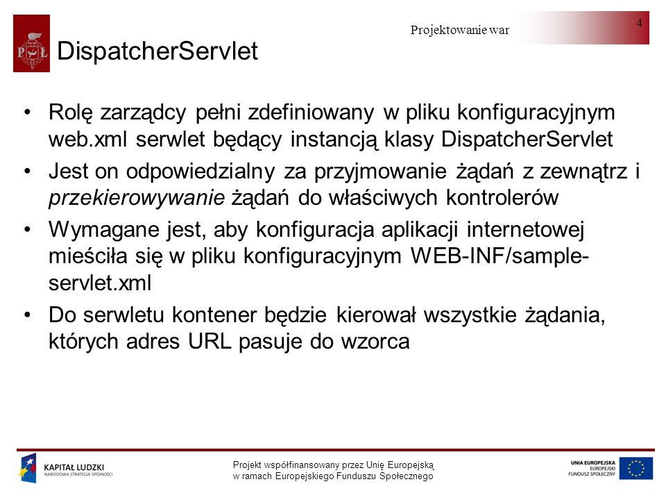 DispatcherServlet Rolę zarządcy pełni zdefiniowany w pliku konfiguracyjnym web.xml serwlet będący instancją klasy DispatcherServlet.