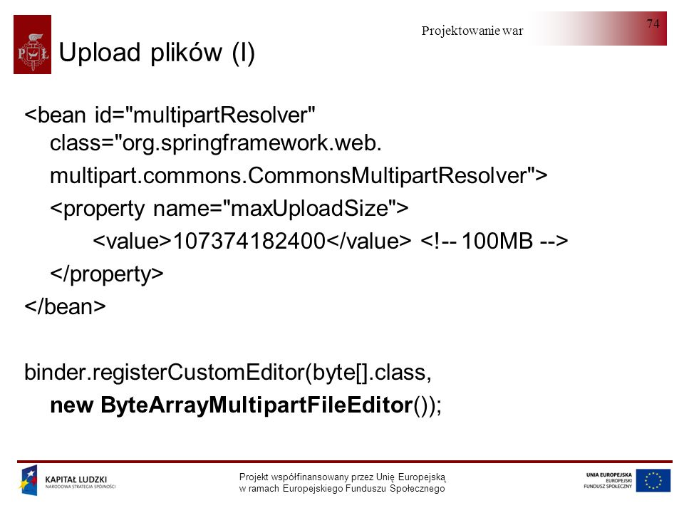 Upload plików (I)<bean id= multipartResolver class= org.springframework.web. multipart.commons.CommonsMultipartResolver >