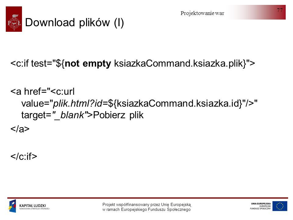 Download plików (I)<c:if test= ${not empty ksiazkaCommand.ksiazka.plik} >