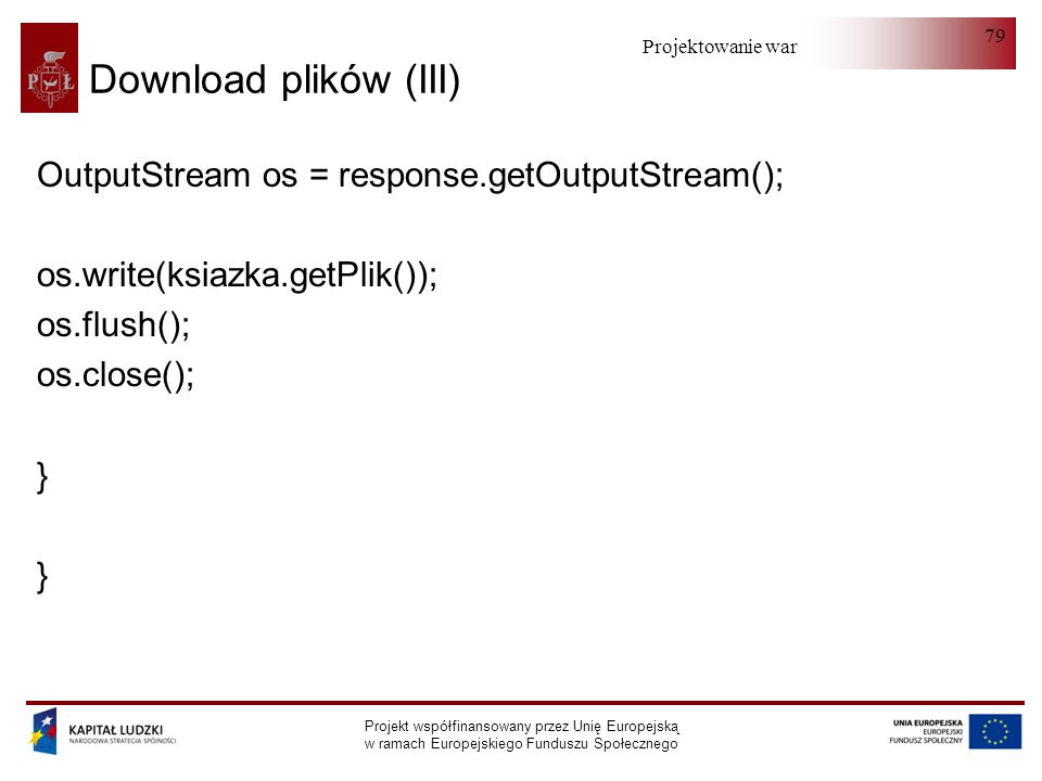 Download plików (III) OutputStream os = response.getOutputStream();