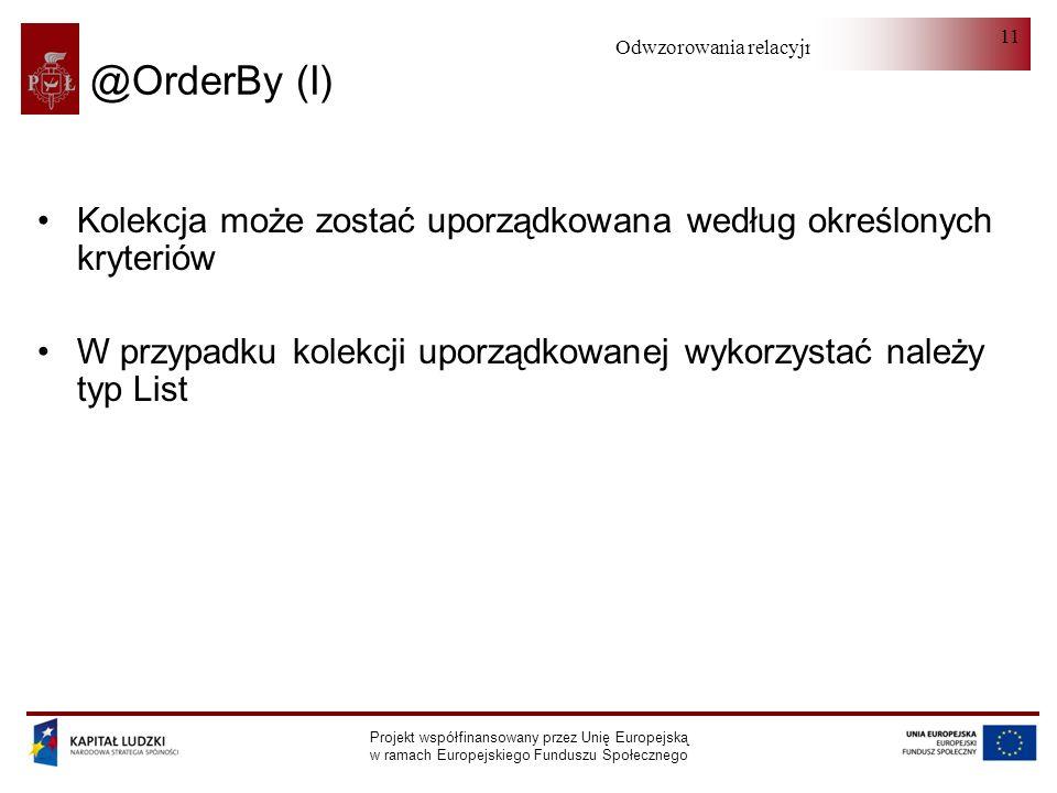@OrderBy (I) Kolekcja może zostać uporządkowana według określonych kryteriów. W przypadku kolekcji uporządkowanej wykorzystać należy typ List.