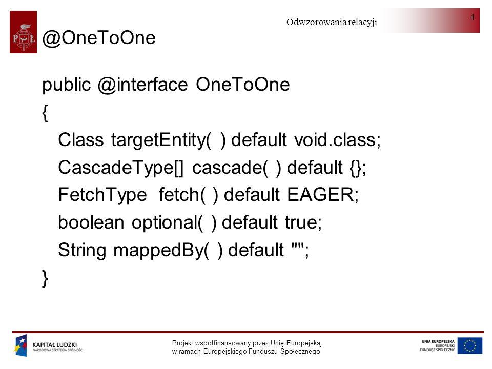 public @interface OneToOne { Class targetEntity( ) default void.class;
