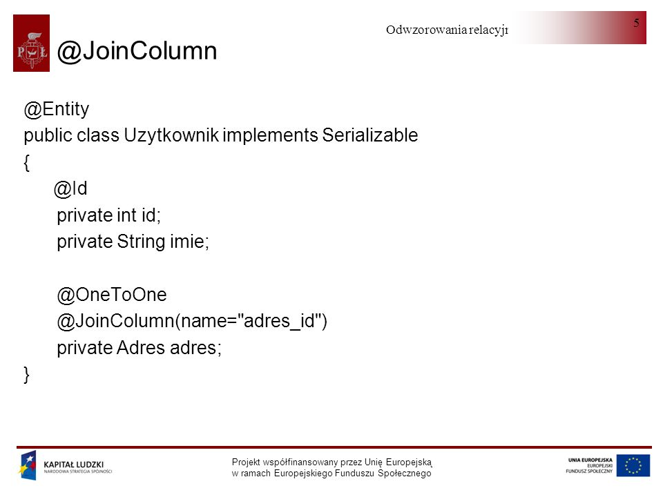 @JoinColumn @Entity public class Uzytkownik implements Serializable {