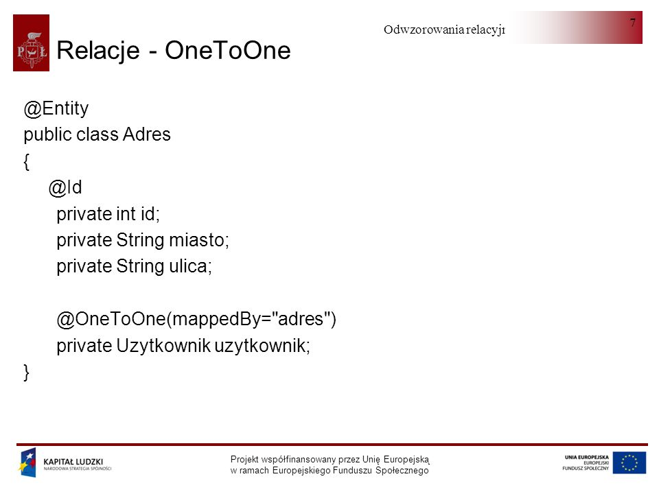 Relacje - OneToOne @Entity public class Adres { @Id private int id;