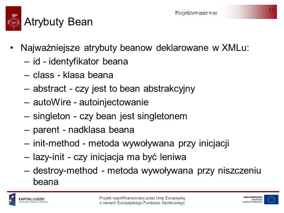 Atrybuty Bean Najważniejsze atrybuty beanow deklarowane w XMLu: