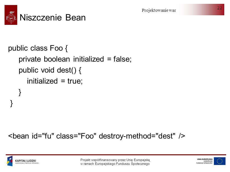 Niszczenie Bean public class Foo {