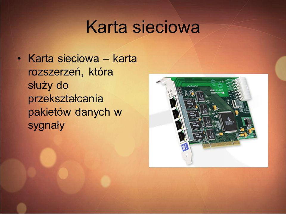 Karta sieciowa Karta sieciowa – karta rozszerzeń, która służy do przekształcania pakietów danych w sygnały.