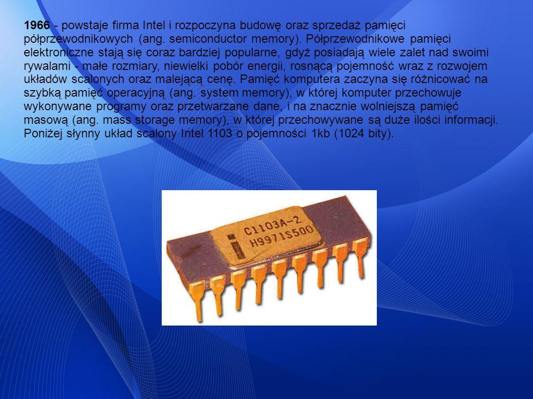 1966 - powstaje firma Intel i rozpoczyna budowę oraz sprzedaż pamięci półprzewodnikowych (ang.