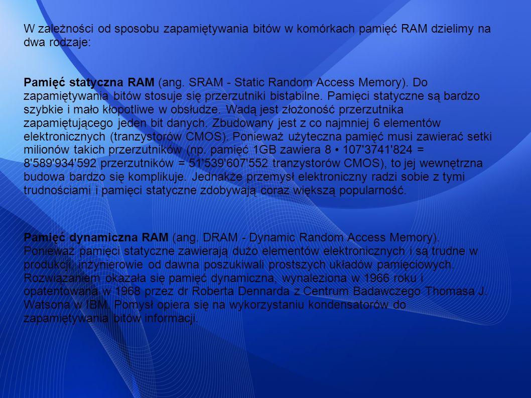 W zależności od sposobu zapamiętywania bitów w komórkach pamięć RAM dzielimy na dwa rodzaje: