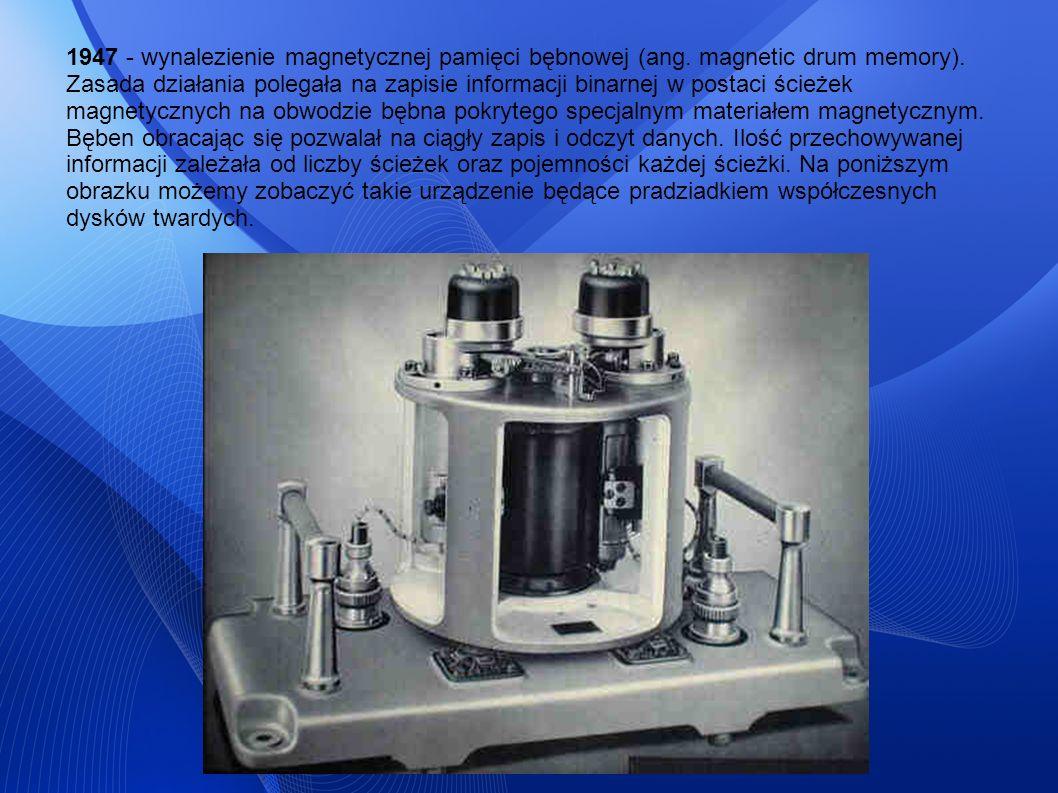 1947 - wynalezienie magnetycznej pamięci bębnowej (ang