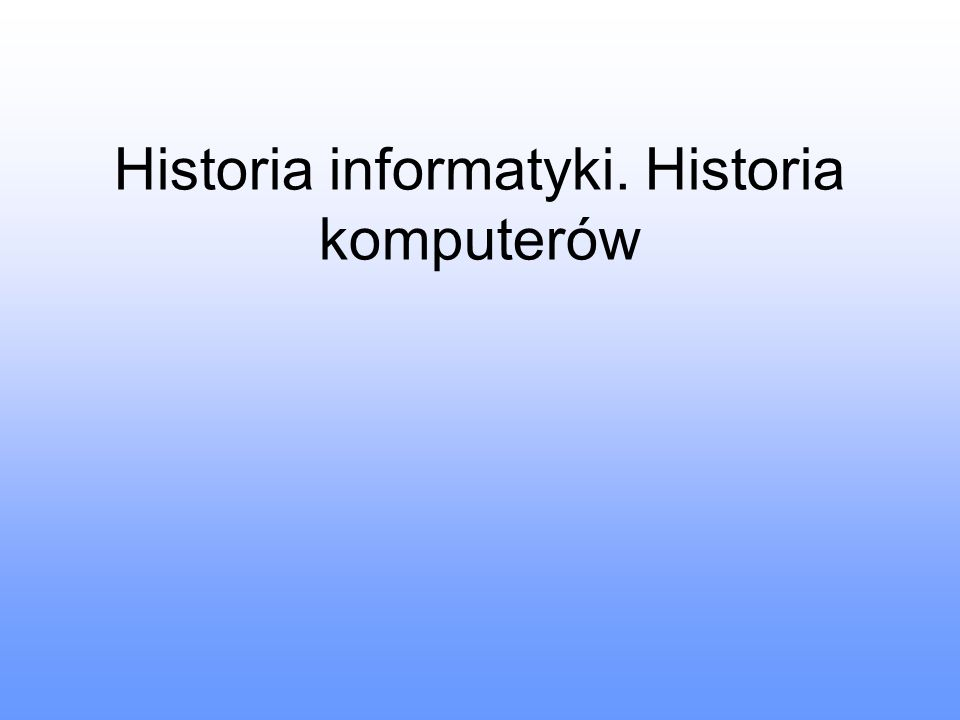 Historia informatyki. Historia komputerów