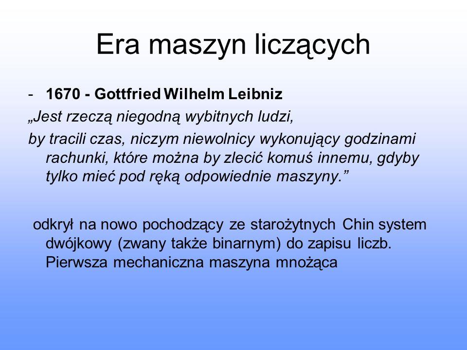 """Era maszyn liczących 1670 - Gottfried Wilhelm Leibniz. """"Jest rzeczą niegodną wybitnych ludzi,"""