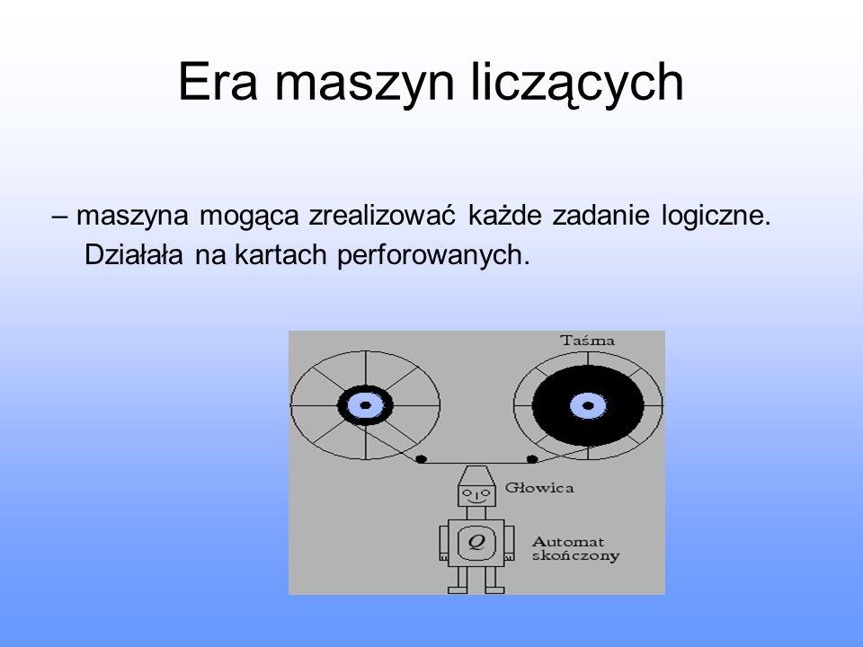 Era maszyn liczących – maszyna mogąca zrealizować każde zadanie logiczne. Działała na kartach perforowanych.