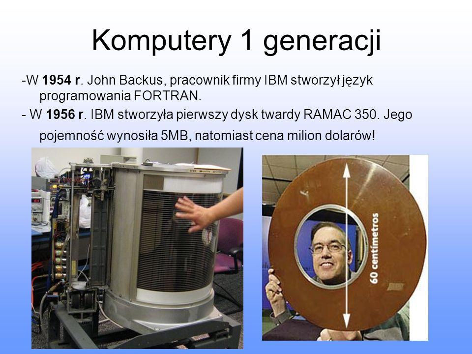 Komputery 1 generacji -W 1954 r. John Backus, pracownik firmy IBM stworzył język programowania FORTRAN.