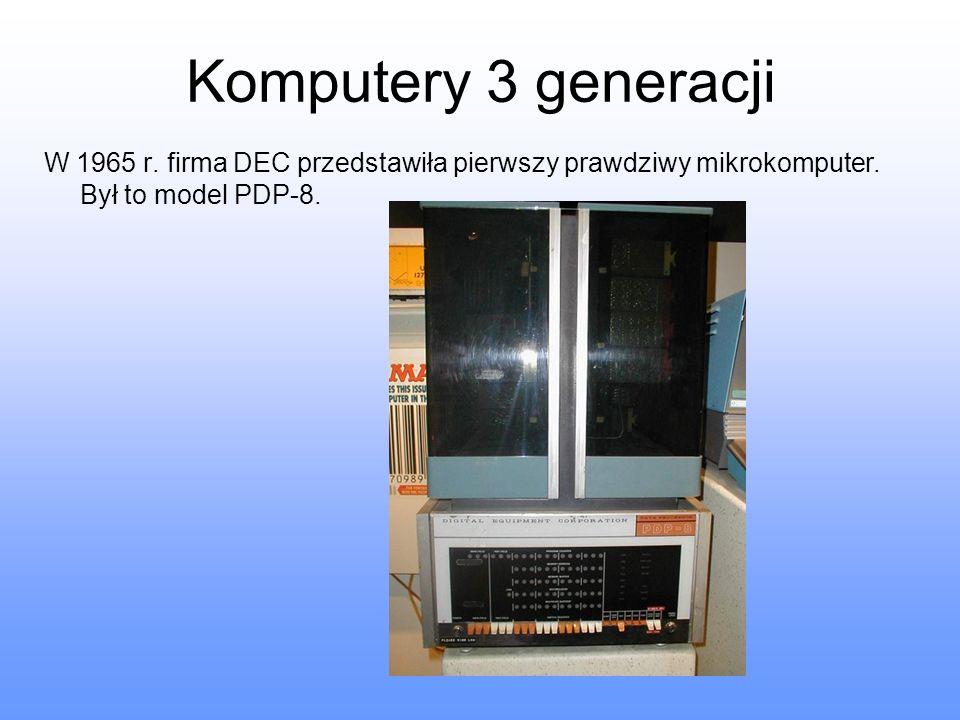 Komputery 3 generacji W 1965 r. firma DEC przedstawiła pierwszy prawdziwy mikrokomputer.