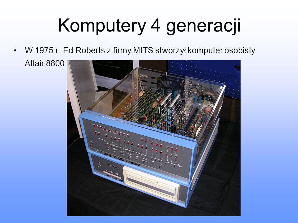 Komputery 4 generacji W 1975 r. Ed Roberts z firmy MITS stworzył komputer osobisty Altair 8800