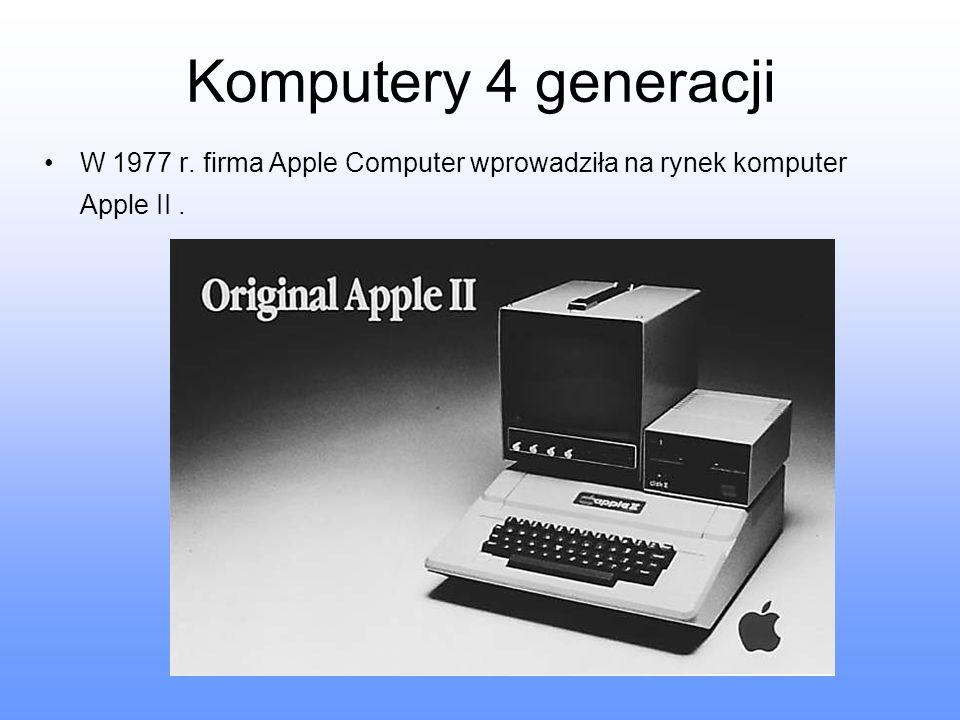 Komputery 4 generacji W 1977 r. firma Apple Computer wprowadziła na rynek komputer Apple II .