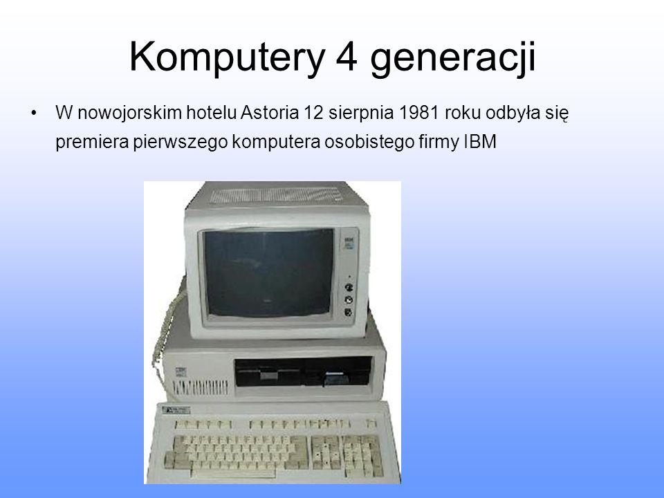 Komputery 4 generacji W nowojorskim hotelu Astoria 12 sierpnia 1981 roku odbyła się premiera pierwszego komputera osobistego firmy IBM.