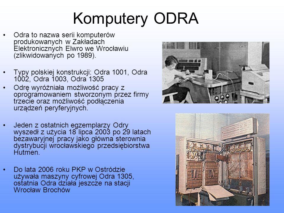 Komputery ODRA Odra to nazwa serii komputerów produkowanych w Zakładach Elektronicznych Elwro we Wrocławiu (zlikwidowanych po 1989).