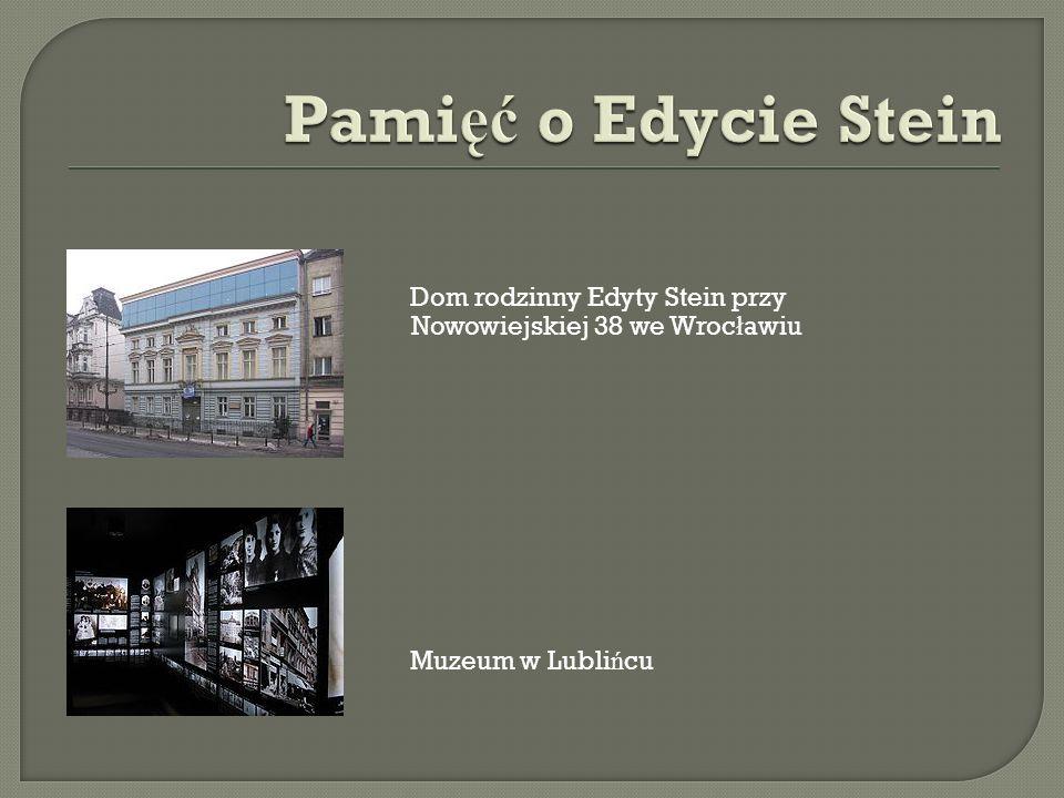 Pamięć o Edycie Stein Dom rodzinny Edyty Stein przy Nowowiejskiej 38 we Wrocławiu Muzeum w Lublińcu