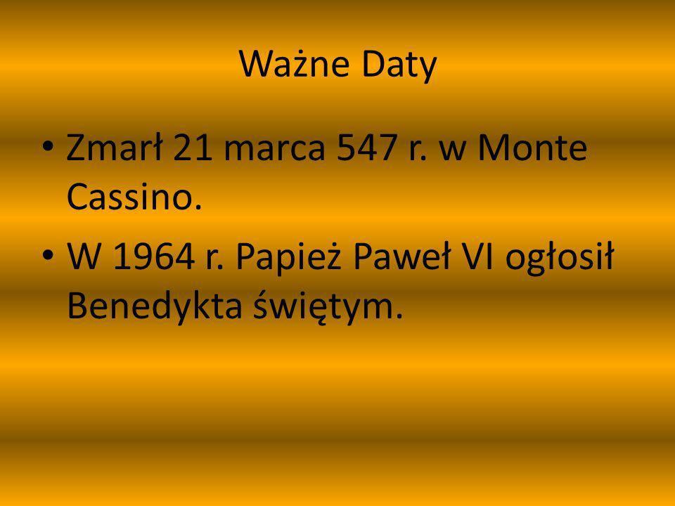Ważne Daty Zmarł 21 marca 547 r. w Monte Cassino.