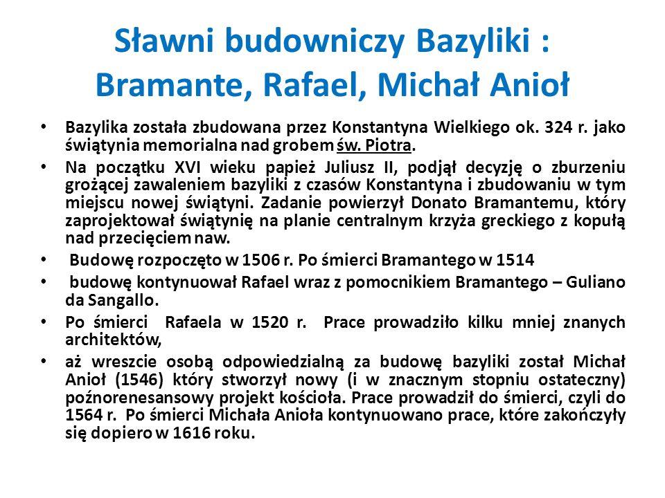 Sławni budowniczy Bazyliki : Bramante, Rafael, Michał Anioł