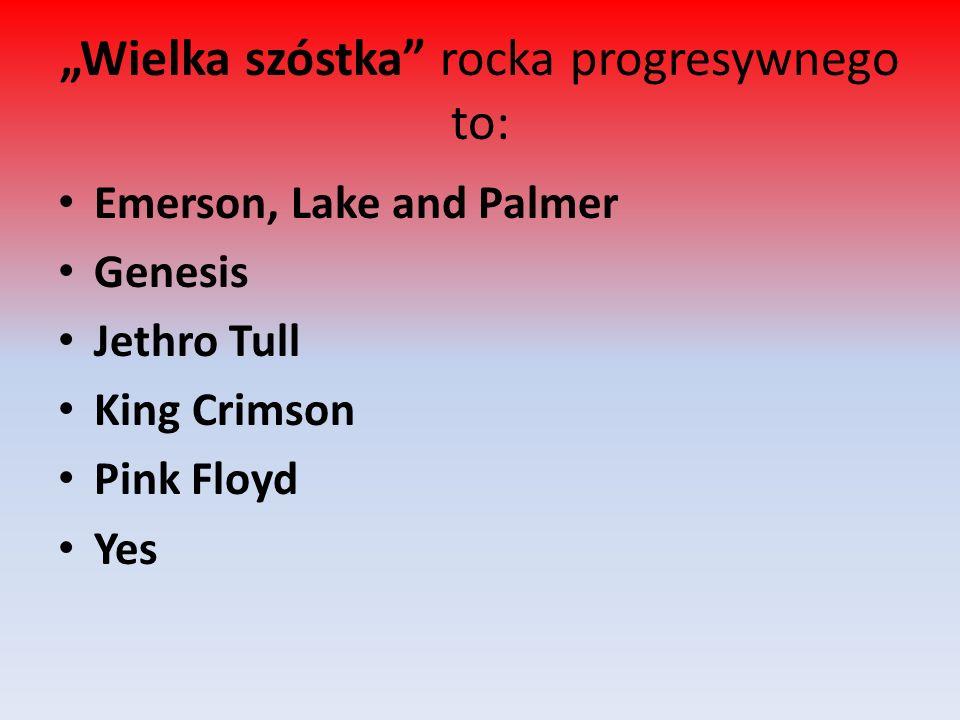 """""""Wielka szóstka rocka progresywnego to:"""