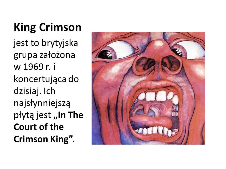 King Crimson jest to brytyjska grupa założona w 1969 r.