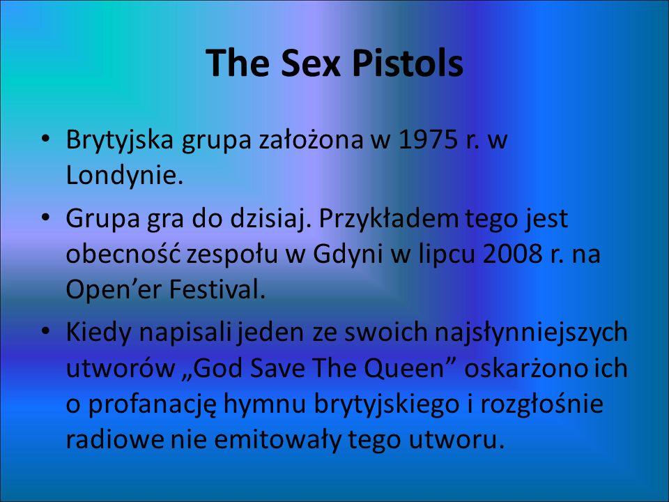 The Sex Pistols Brytyjska grupa założona w 1975 r. w Londynie.