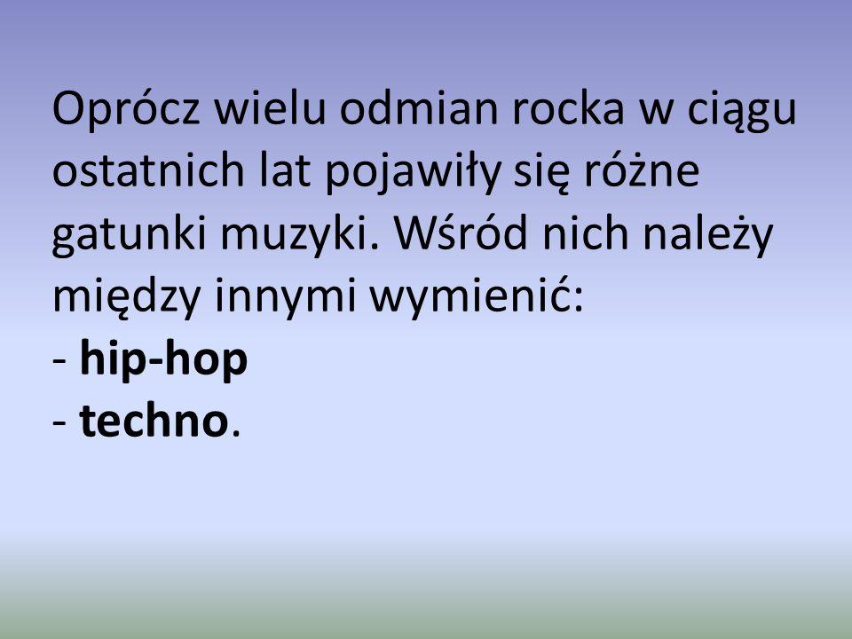 Oprócz wielu odmian rocka w ciągu ostatnich lat pojawiły się różne gatunki muzyki.