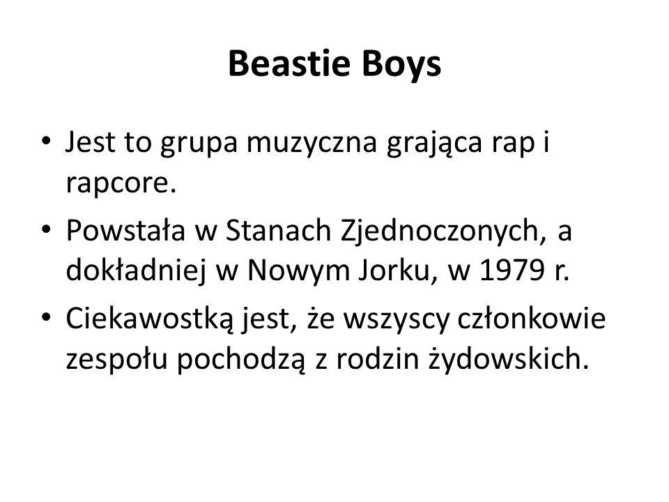 Beastie Boys Jest to grupa muzyczna grająca rap i rapcore.