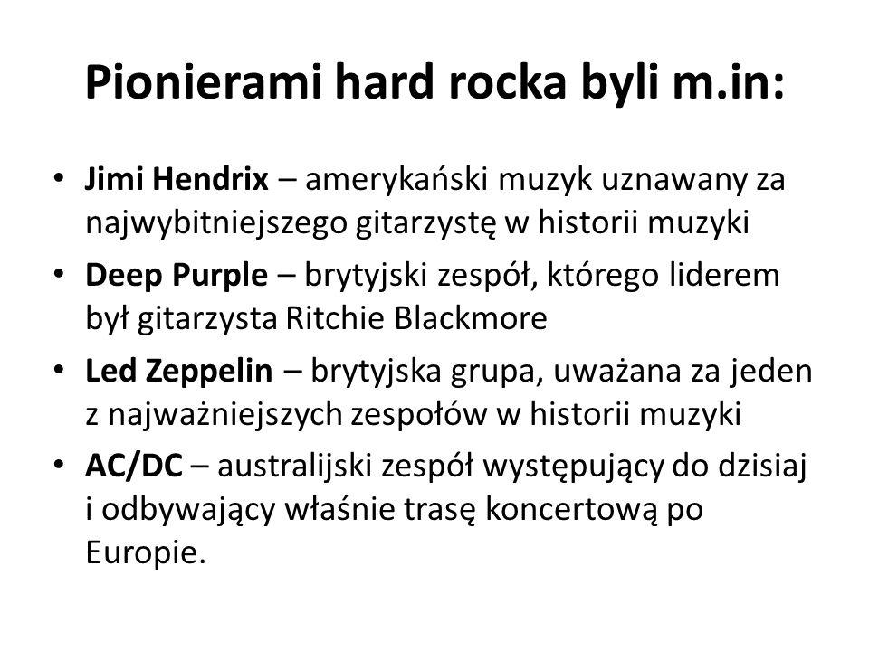 Pionierami hard rocka byli m.in: