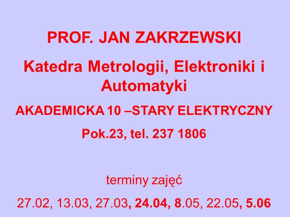 PROF. JAN ZAKRZEWSKI Katedra Metrologii, Elektroniki i Automatyki