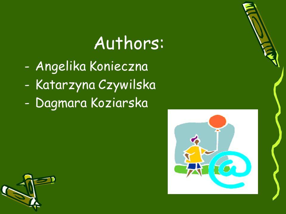 Authors: Angelika Konieczna Katarzyna Czywilska Dagmara Koziarska