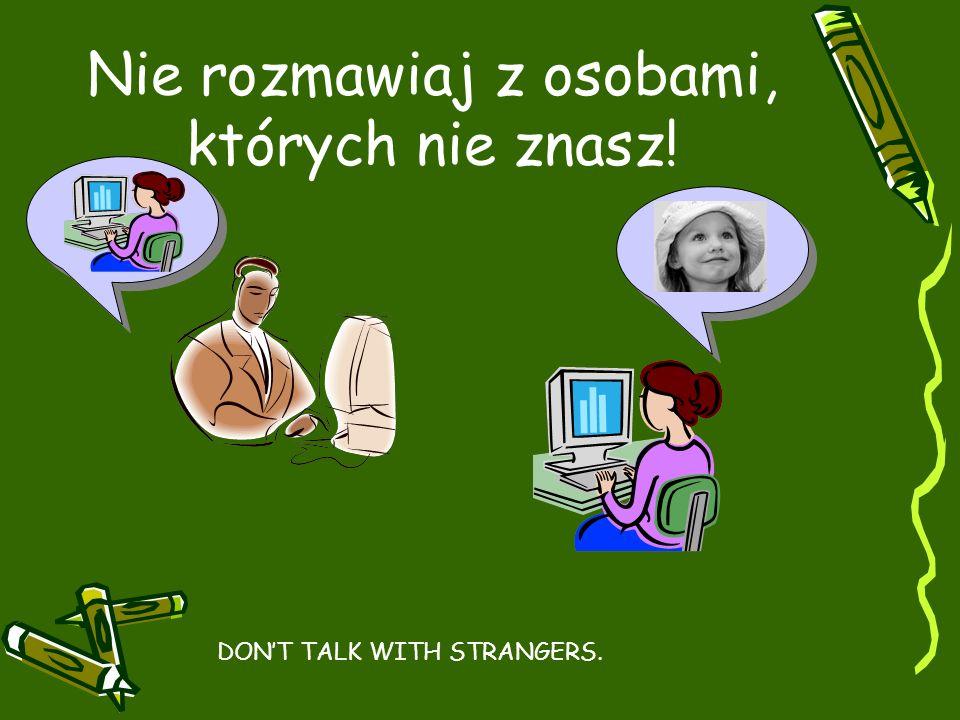 Nie rozmawiaj z osobami, których nie znasz!