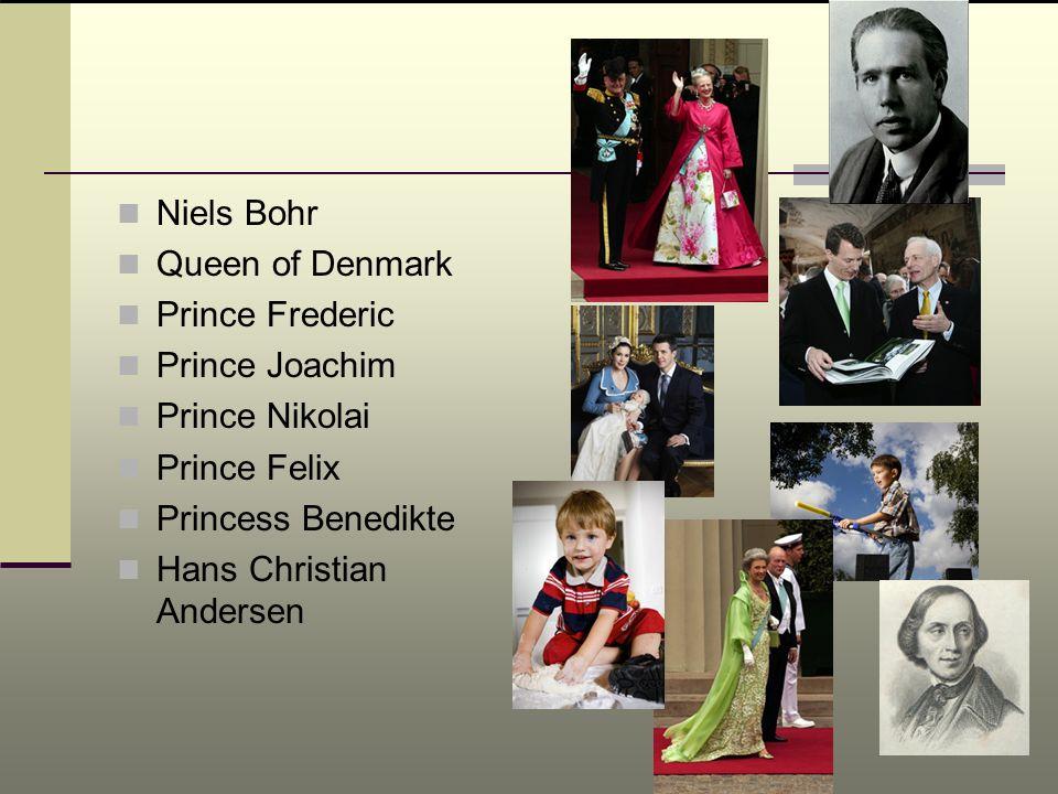 Niels Bohr Queen of Denmark. Prince Frederic. Prince Joachim. Prince Nikolai. Prince Felix. Princess Benedikte.