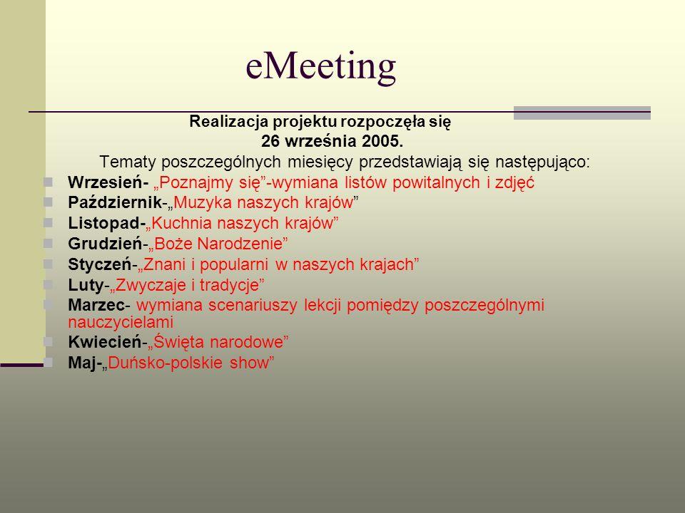 eMeetingRealizacja projektu rozpoczęła się. 26 września 2005. Tematy poszczególnych miesięcy przedstawiają się następująco: