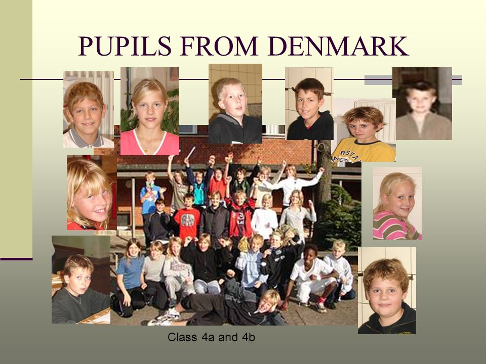 PUPILS FROM DENMARK Class 4a and 4b