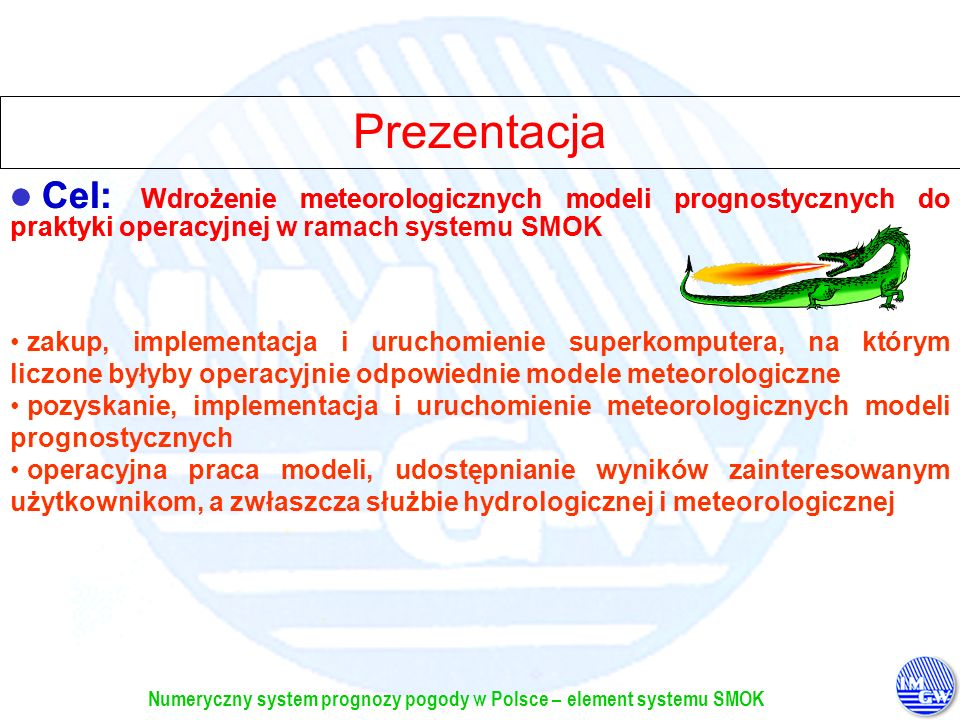 Prezentacja Cel: Wdrożenie meteorologicznych modeli prognostycznych do praktyki operacyjnej.